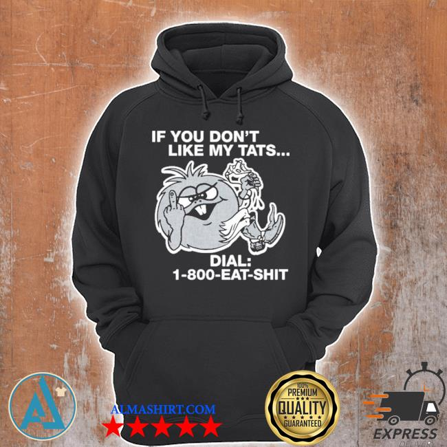 If you don't like my tats dial 1800 eat shit s Unisex Hoodie