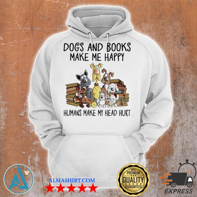 Dogs and books make me happy humans make my head hurt s Unisex Hoodie