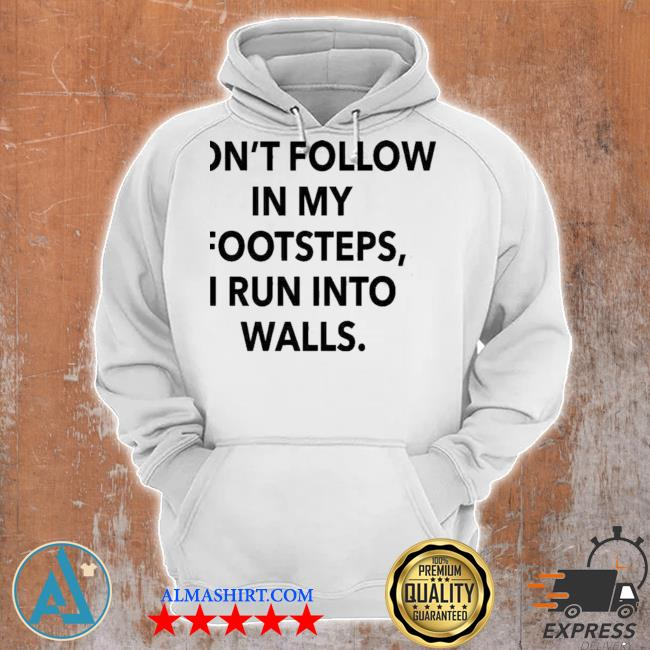 Don't follow in my footsteps I run into walls s Unisex Hoodie
