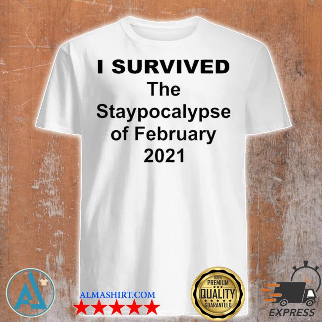 I survived the staypocalypse of february 2021 shirt