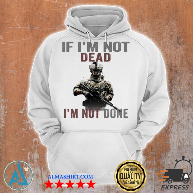 If I'm not dead I'm not done s Unisex Hoodie