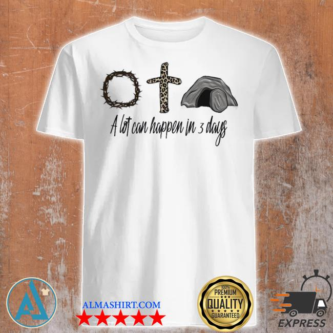 Jesus a lot can happen in 3 days shirt