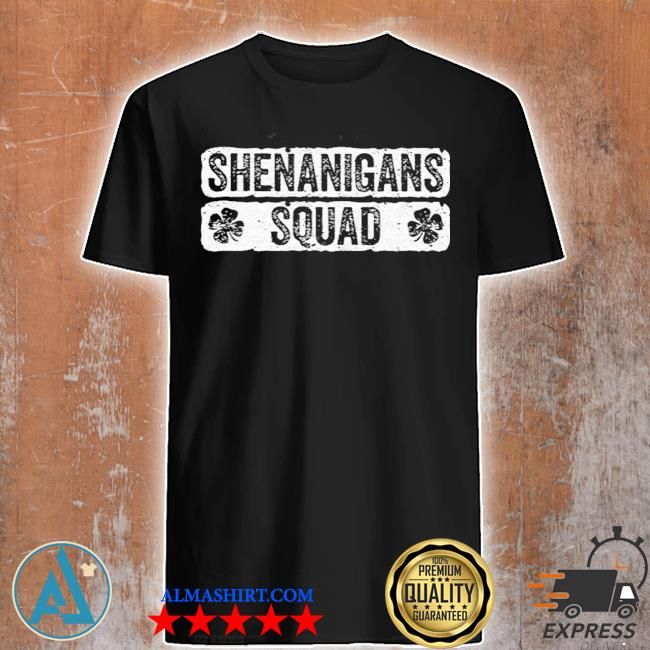 Shenanigans squad shirt