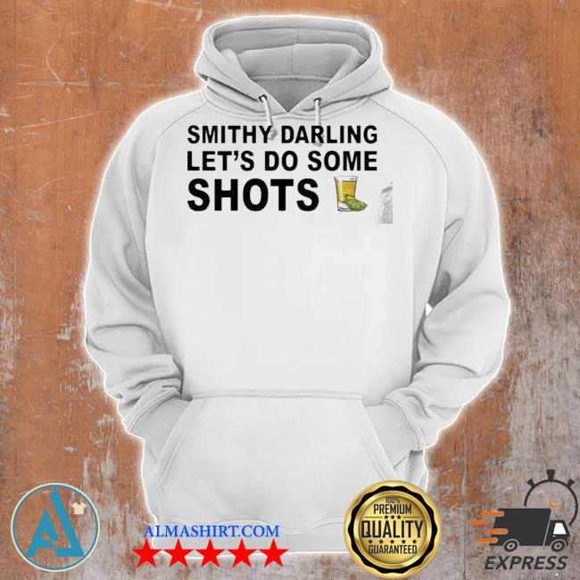 Smithy Darling Let's Go Do Some Shots TShirt Unisex Hoodie