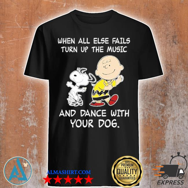 Snoopy and Charlie Brown when all else fails turn up the music shirt