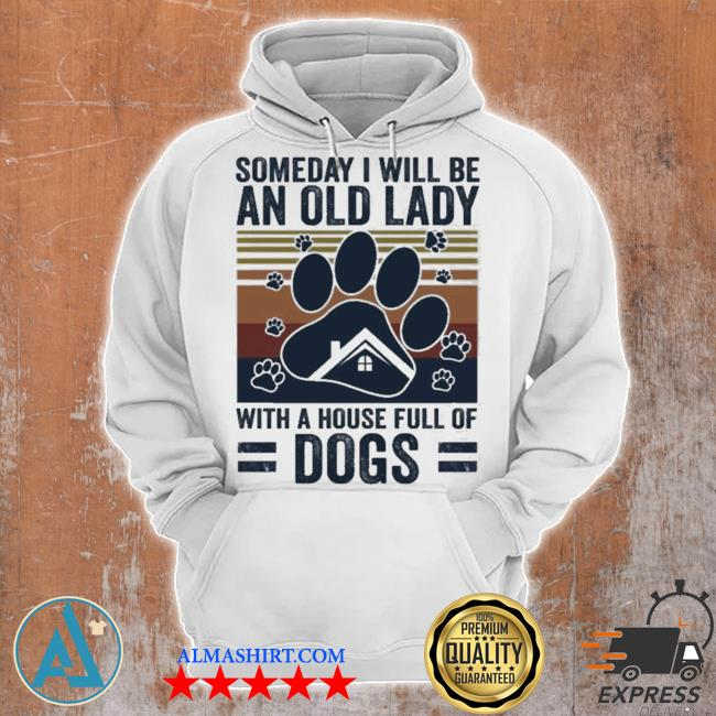 Someday I will be an old lady with a house full of dogs s Unisex Hoodie