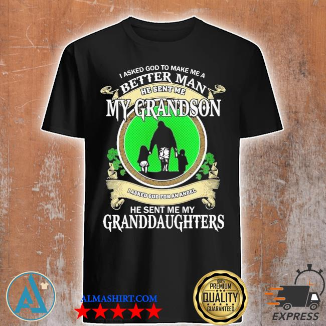 St Patrick's day I asked god to make me a better man he sent me my grandson shirt