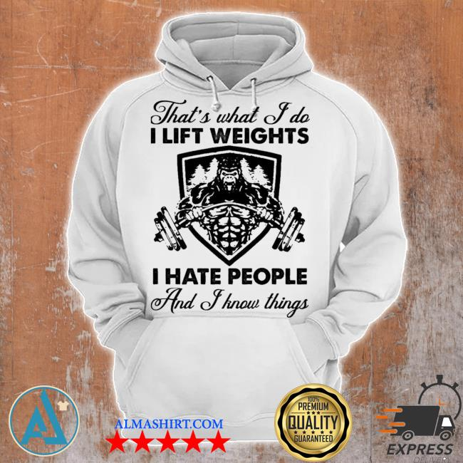 That's what I do I lift weights I hate people and I know things s Unisex Hoodie