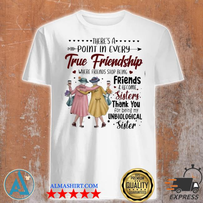 There's a point In every true friendship shirt