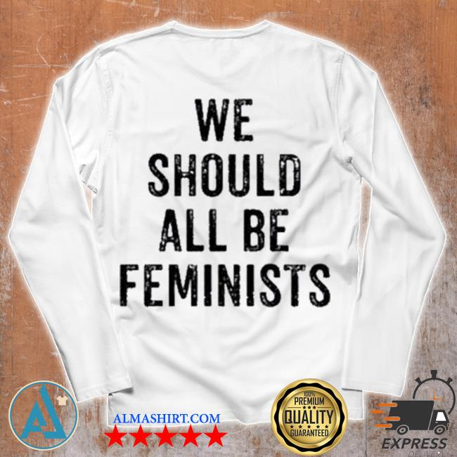 We should all be feminists s Unisex longsleeve