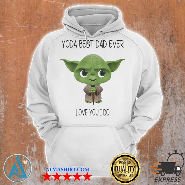 Yoda best dad ever love you i do s Unisex Hoodie