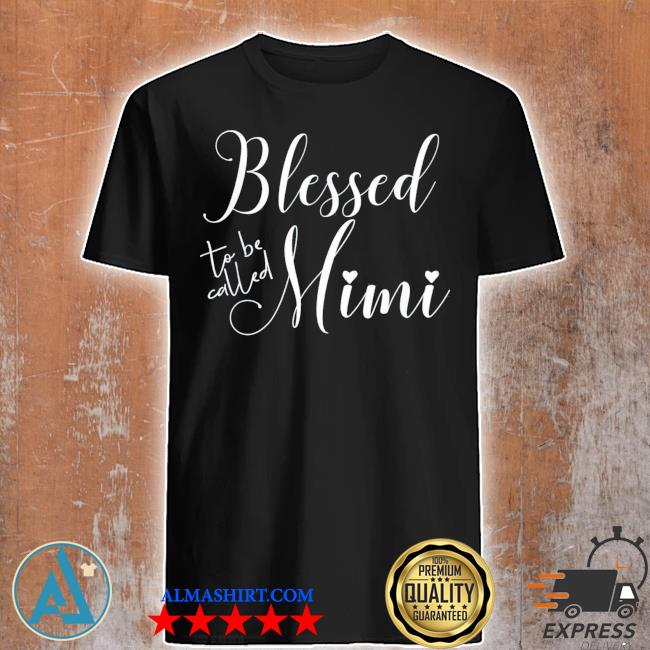 Blessed to be called mimI mother's day for birthday new 2021 shirt