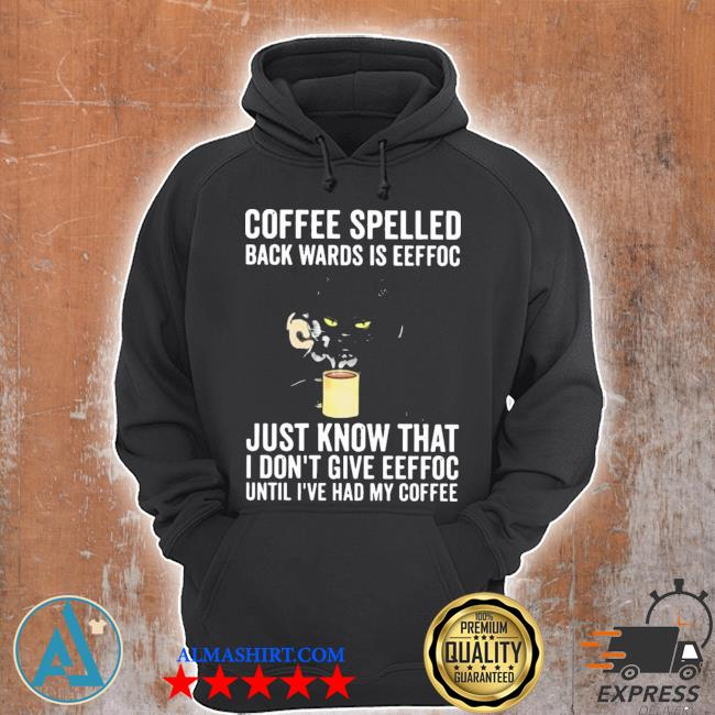 Coffee spelled back wards is eeffoc just know that I don't give eeffoc black cat drink coffee new 2021 s Unisex Hoodie