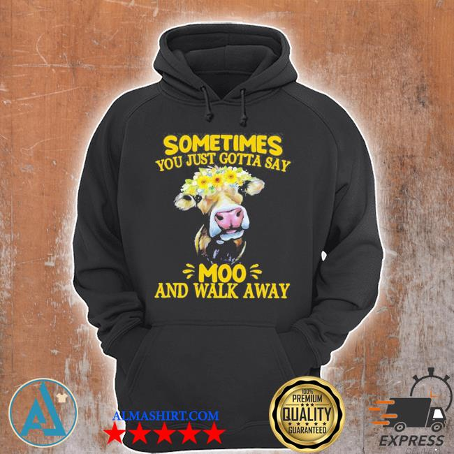Cow sometimes you just gotta say moo and walk away new 2021 s Unisex Hoodie