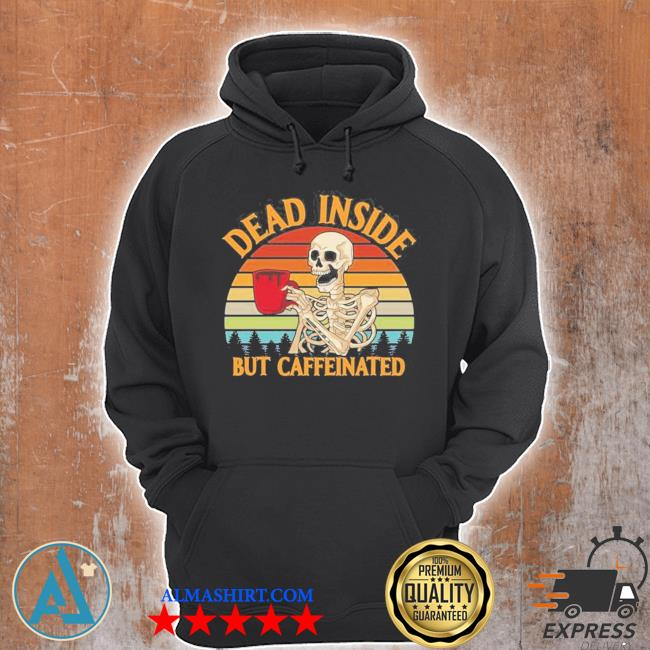 Dead inside but caffeinated coffee vintage 2021 shir s Unisex Hoodie