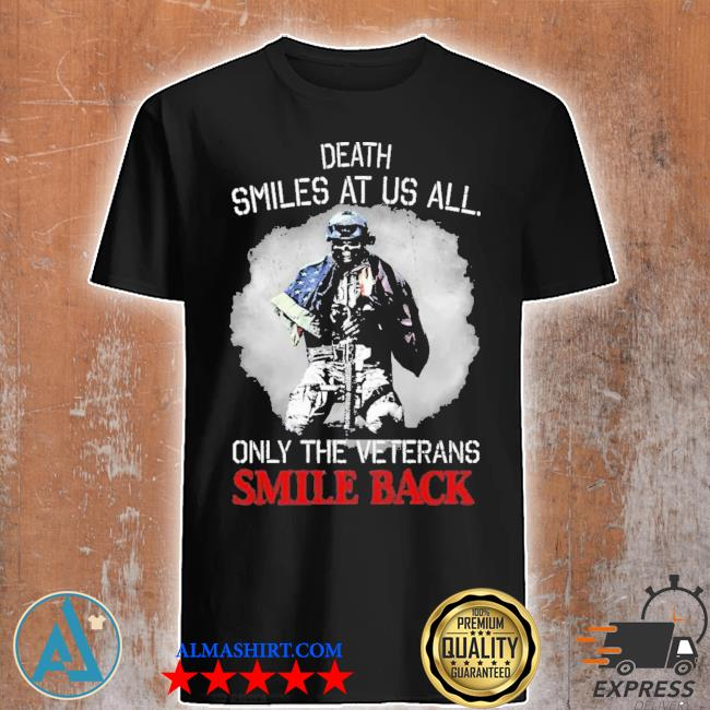 Death smiles at us all only the veterans smile back shirt