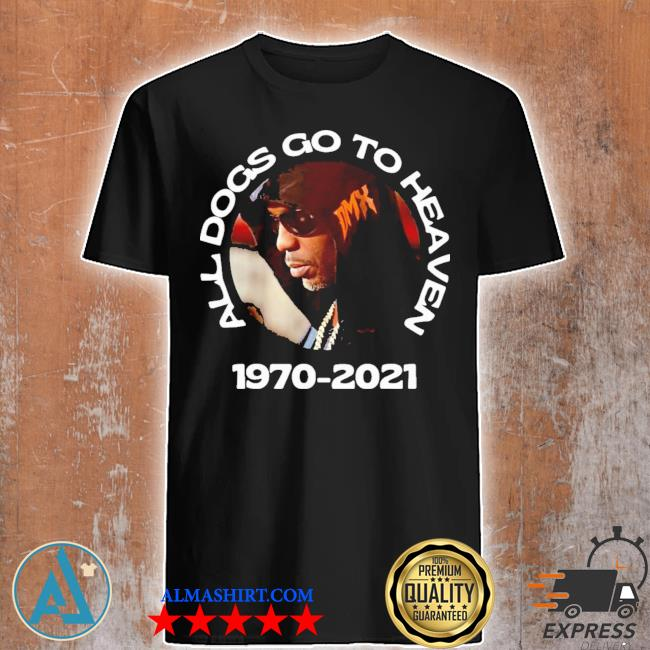 Dmx all dogs go to heaven new 2021 shirt