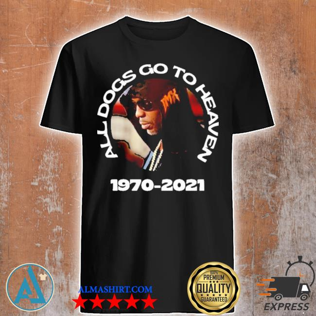 Dmx all dogs go to heaven shirt
