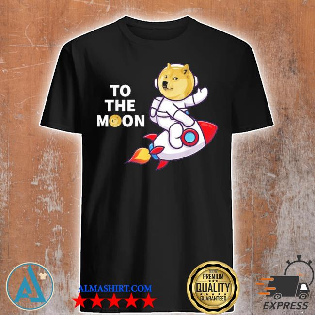 Dogecoin to the moon cool dogecoin cryptocurrency new 2021 shirt