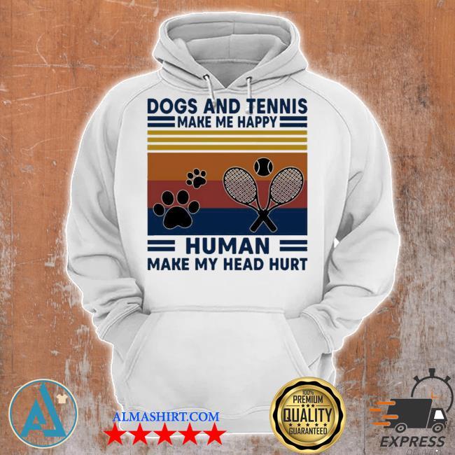 Dogs and tennis make me happy human make my head hurt s Unisex Hoodie