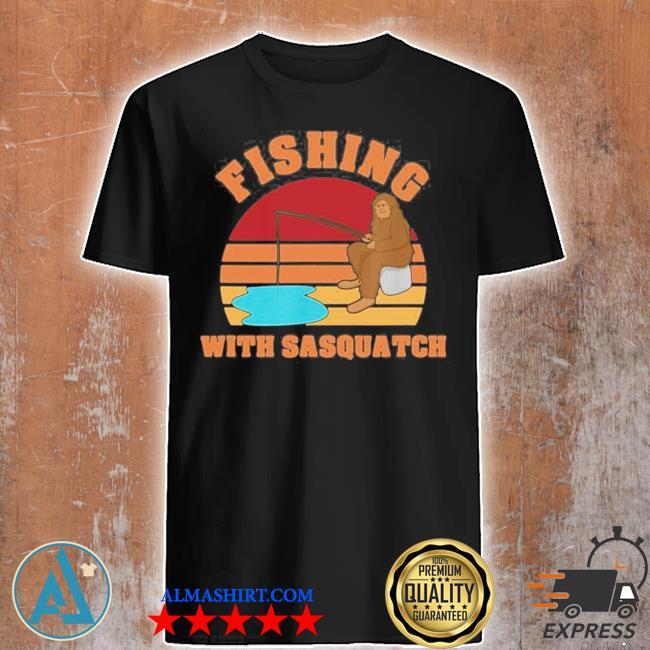 Fishing with sasquatch new 2021 shirt
