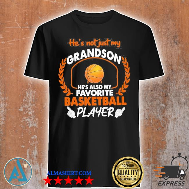 He's not just my grandson he's also my favorite basketball player new 2021 shirt