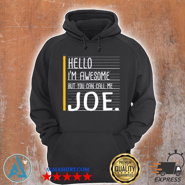 Hello I'm awesome but call me Joe white funny men name s Unisex Hoodie