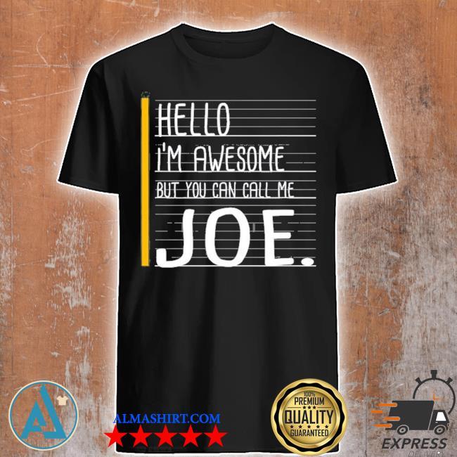 Hello I'm awesome but call me Joe white funny men name shirt