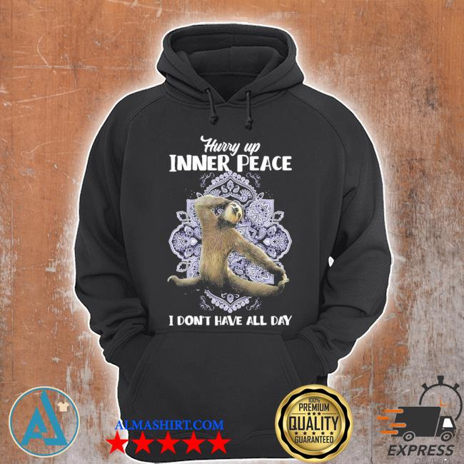 Hurry up inner peace I don't have all day new 2021 s Unisex Hoodie