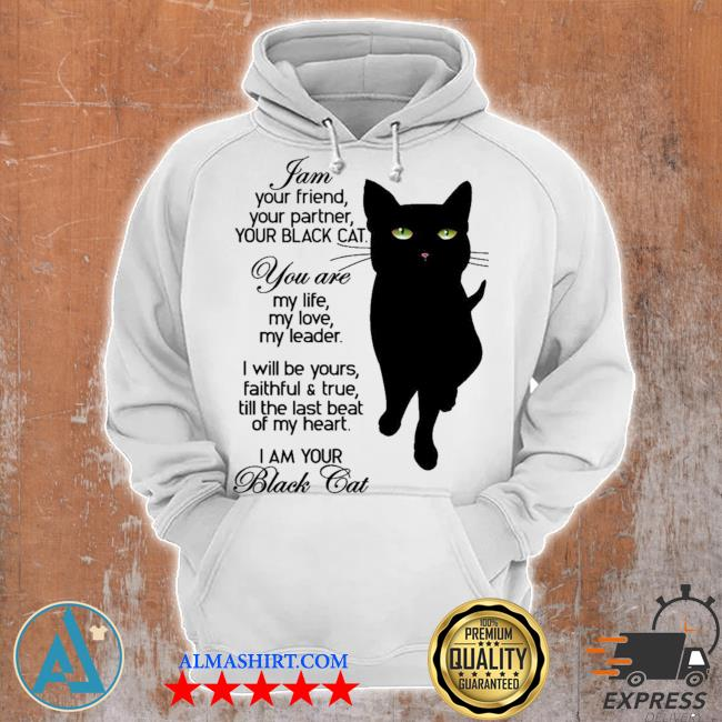 I am your friend your partner your black cat you are my life my love my leader I am your black cat new 2021 s Unisex Hoodie
