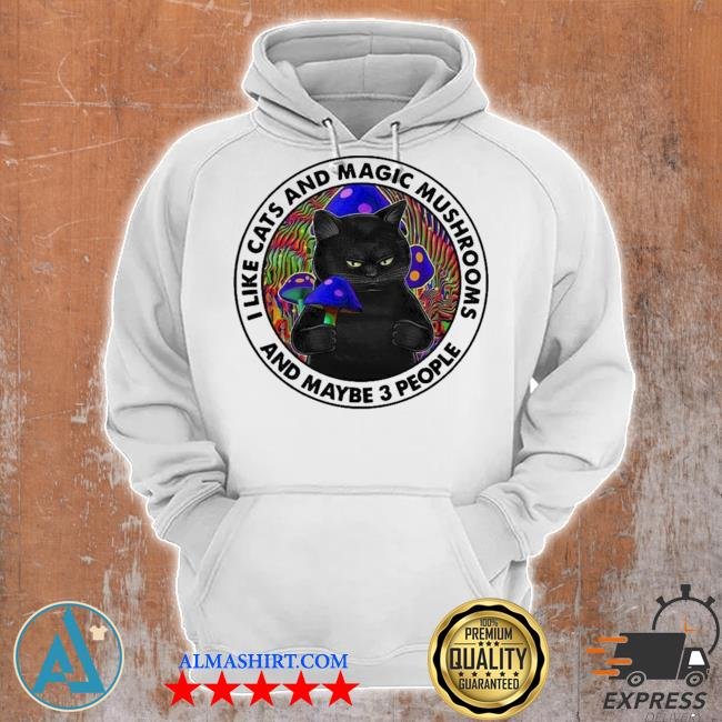 I like black cats and magic mushrooms and maybe 3 people new 2021 s Unisex Hoodie