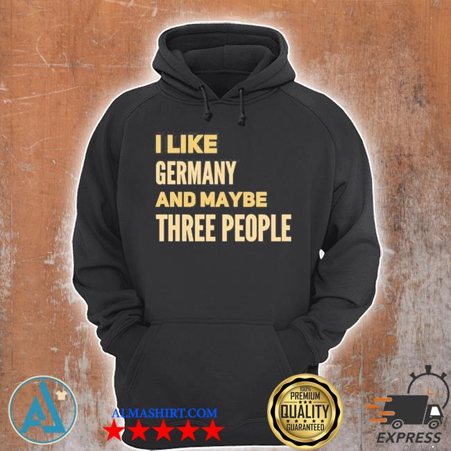 I like Germany and maybe three people new 2021 s Unisex Hoodie