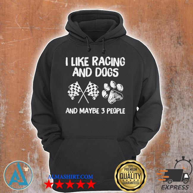 I like racing and dogs and maybe 3 people s Unisex Hoodie