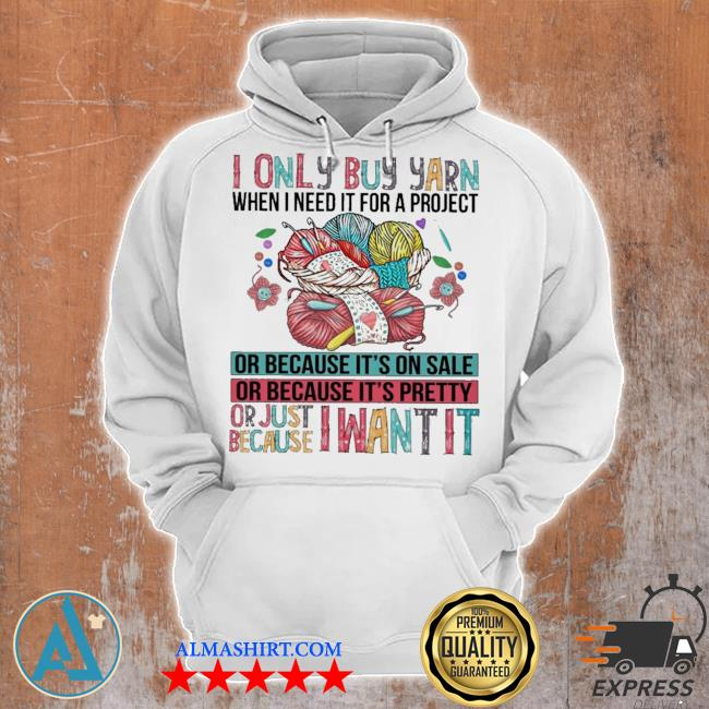 I only buy yarn when I need it for a project or because it's on sale s Unisex Hoodie