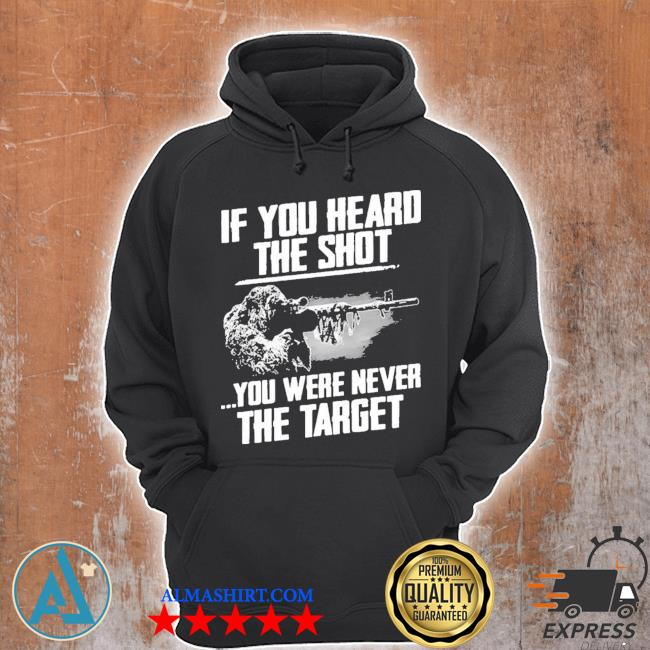 If you heard the shot you were never the target new 2021 s Unisex Hoodie
