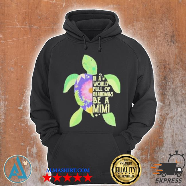 In a world full of grandmas be a mimI sea turtle floral s Unisex Hoodie