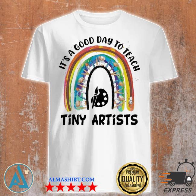 It's a good day to teach tiny artists new 2021 shirt