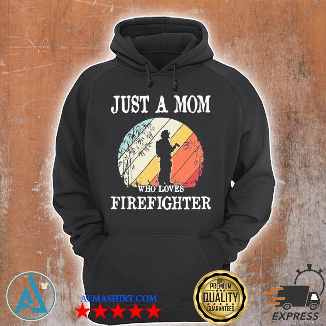 Just a mom who loves firefighter new 2021 s Unisex Hoodie