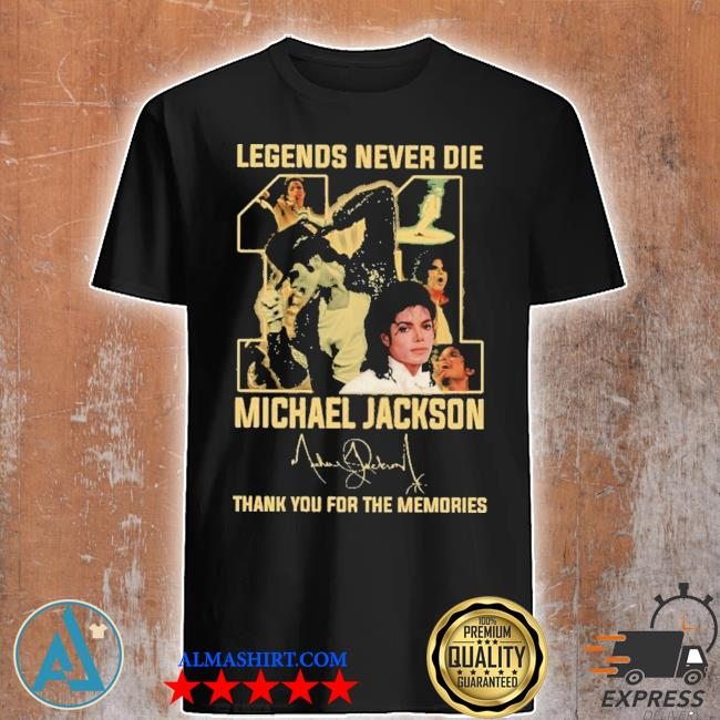 Legends never die michael jackson thank you for the memories new 2021 shirt