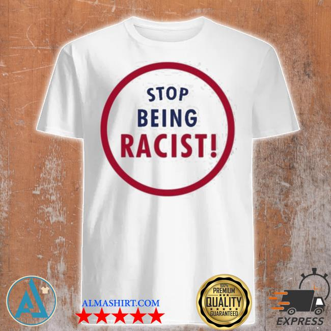 Marcus stroman stop being racist new 2021 shirt