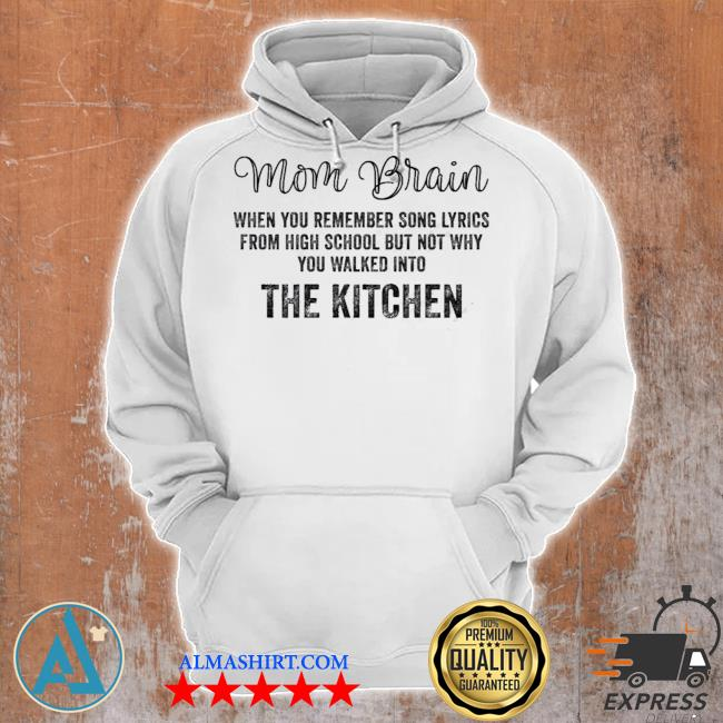 Mom brain when you remember song lyrics from high school s Unisex Hoodie