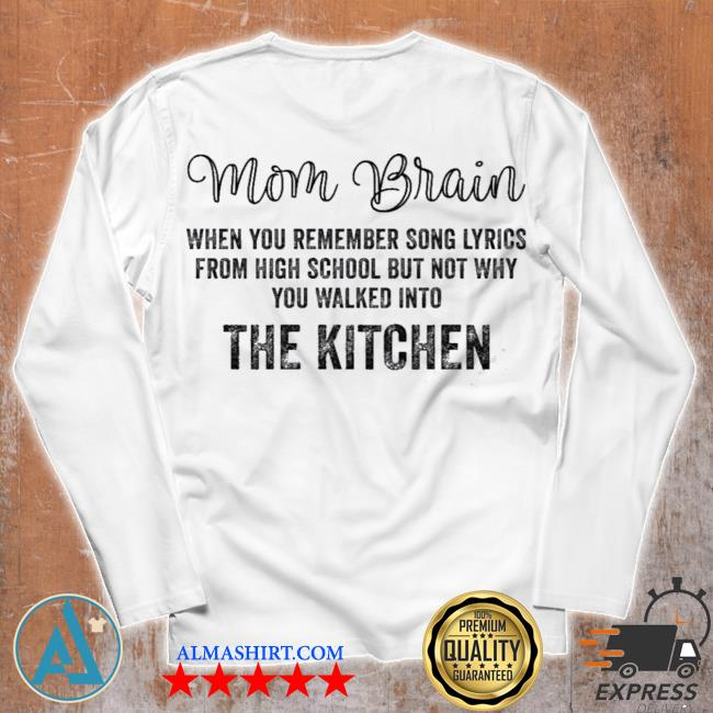 Mom brain when you remember song lyrics from high school s Unisex longsleeve