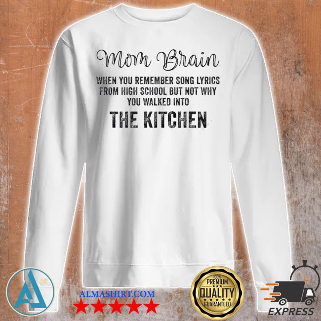 Mom brain when you remember song lyrics from high school s Unisex sweatshirt