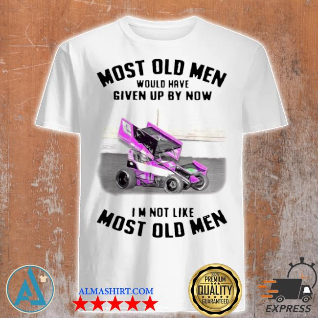 Most old men would have given by now I'm not like most old men sprint car racing vintage shirt
