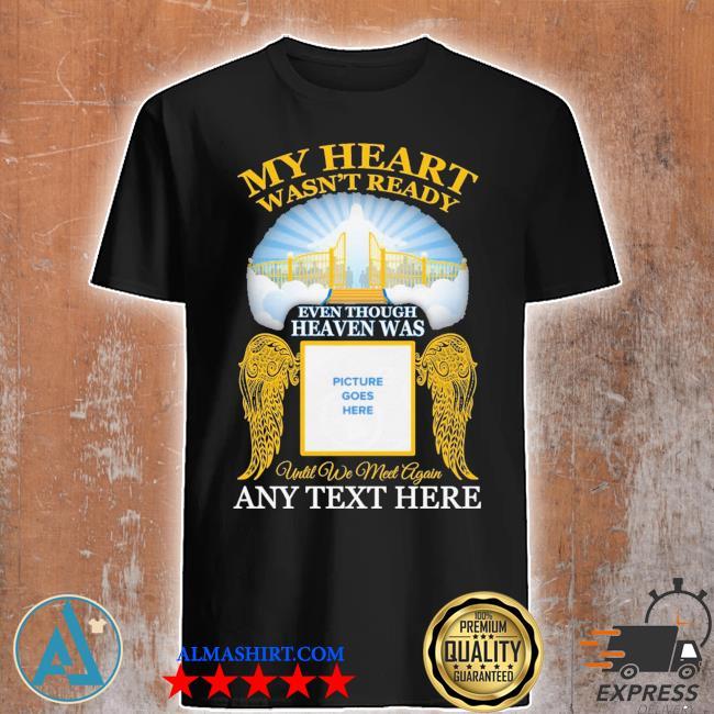 My heart wasn't ready any text here shirt