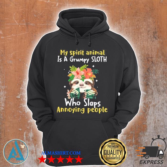 My spirit animal is a grumpy sloth who slaps annoying people flower sloth lover new 2021 s Unisex Hoodie