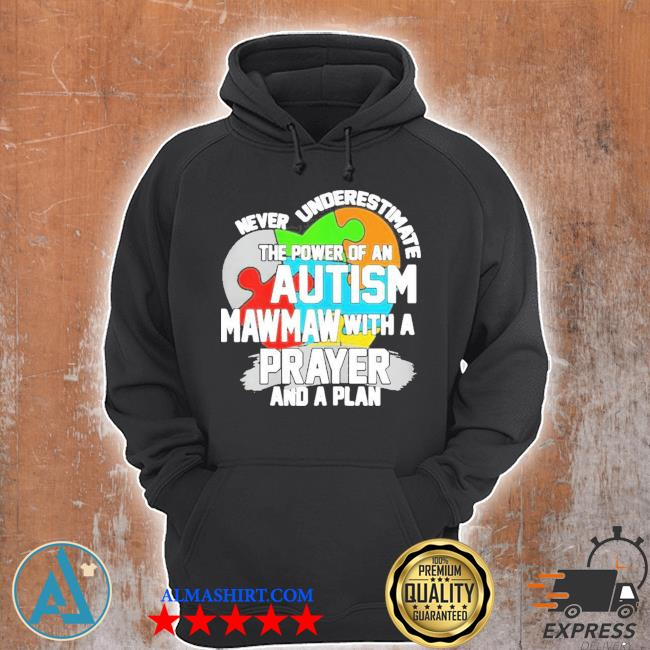 Never underestimate the power of an autism mawmaw s Unisex Hoodie