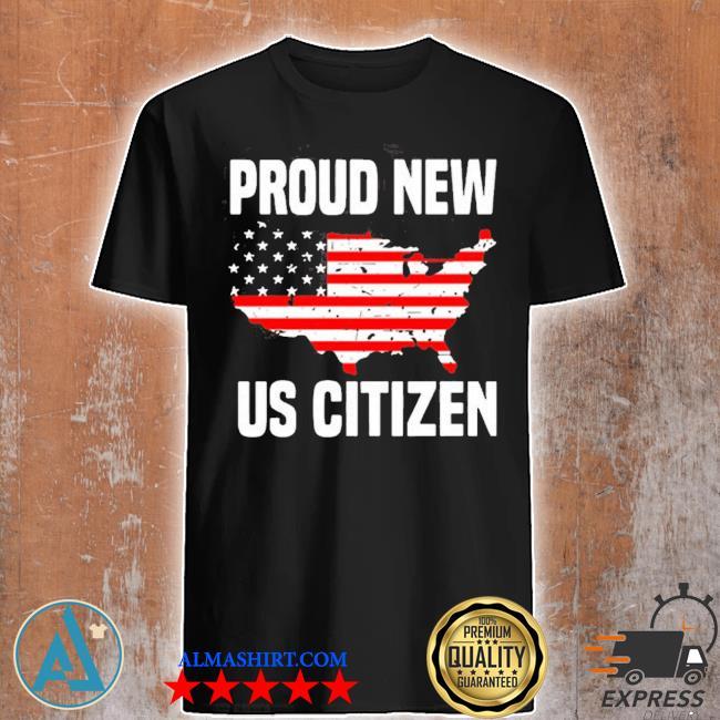 Proud new us citizen American flag shirt