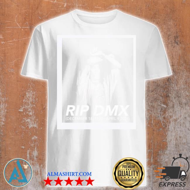Rip dmx december 18 1970 april 9 2021 shirt