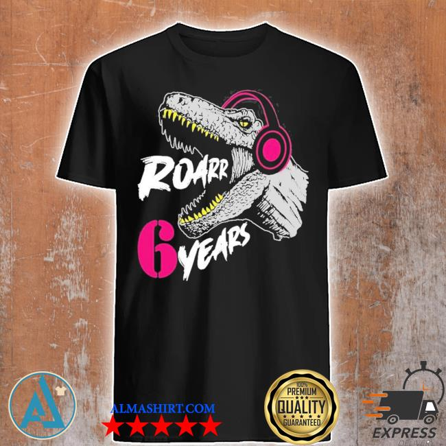 Roarrr 6 years dino trex 6th birthday 2021 shirt